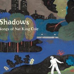 Shadows – Songs of Nat King Cole