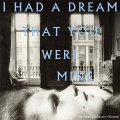I had a dream that you were mine