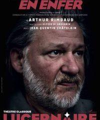 Une saison en enfer, Arthur Rimbaud, Jean-Quentin Châtelain, Ulysse di Gregorio, Lucernaire